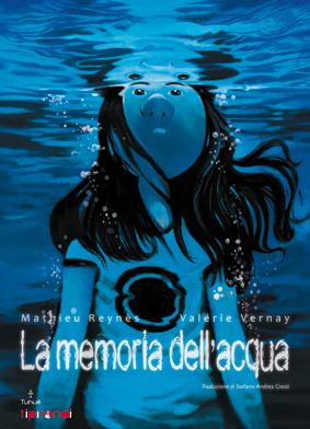 La memoria dell'acqua, di Mathieu Reynès e Valérie Vernay, Tunué 2013