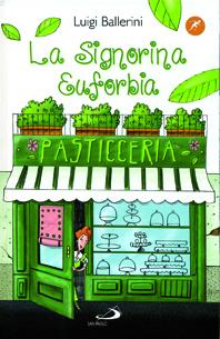Luigi Ballerini, ill. di Sara Benecino, La Signorina Euforbia, Edizioni San Paolo